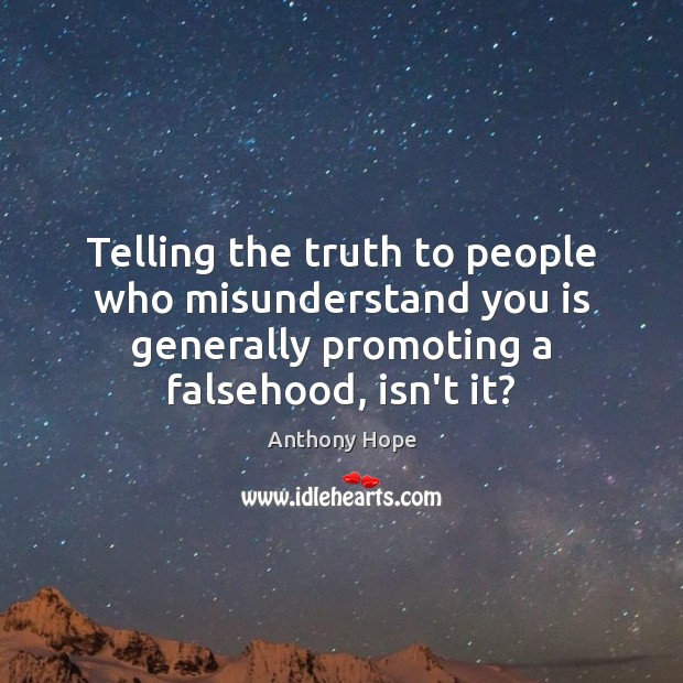 Image, Telling the truth to people who misunderstand you is generally promoting a