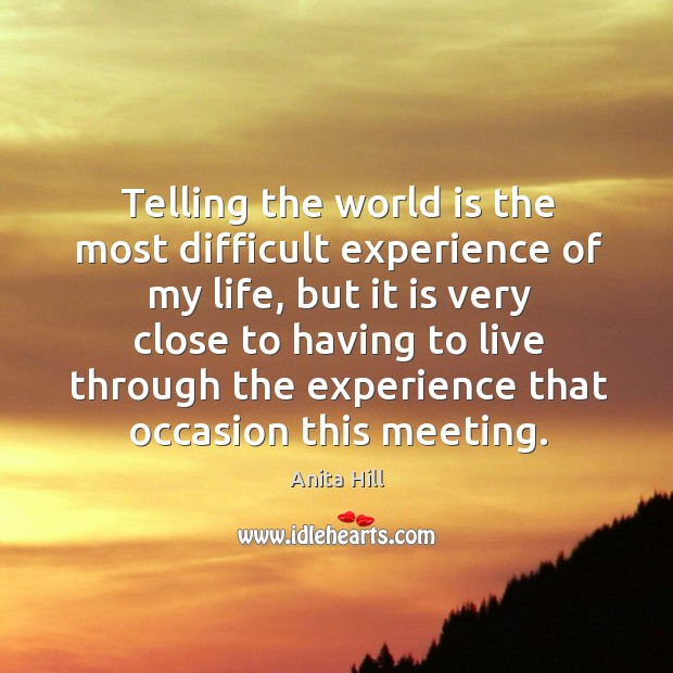 Telling the world is the most difficult experience of my life Anita Hill Picture Quote