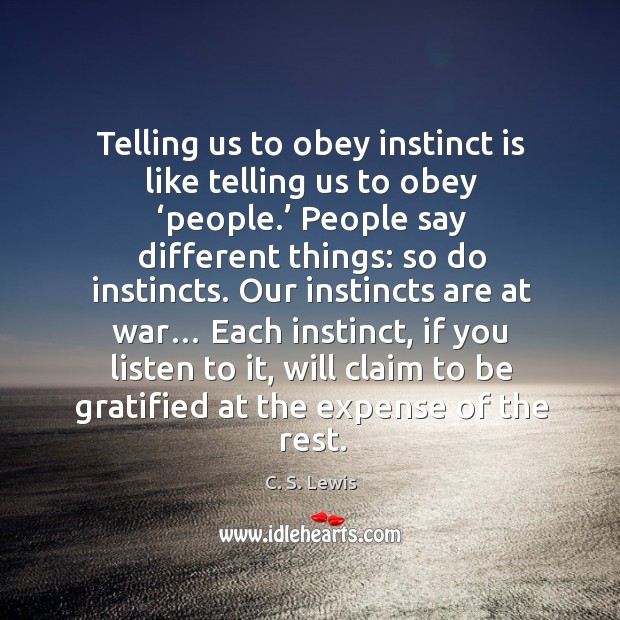 Telling us to obey instinct is like telling us to obey 'people.' people say different things: Image