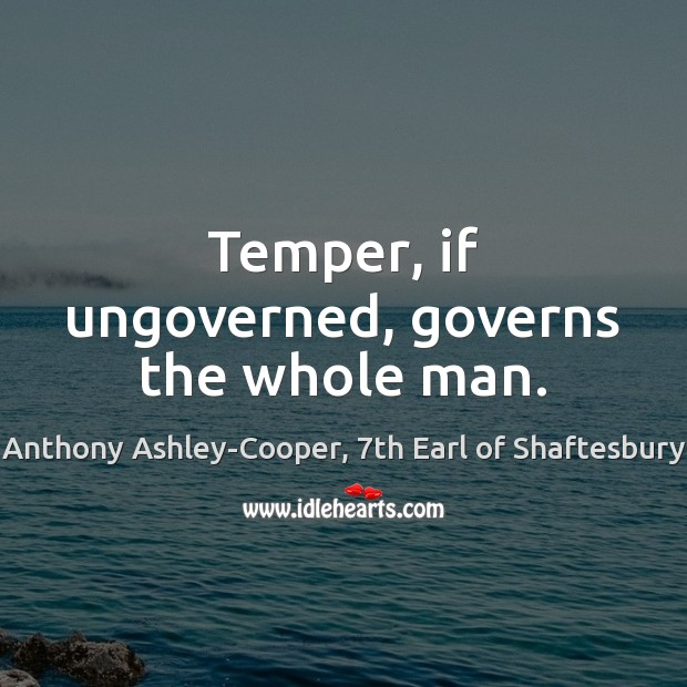 Image, Temper, if ungoverned, governs the whole man.