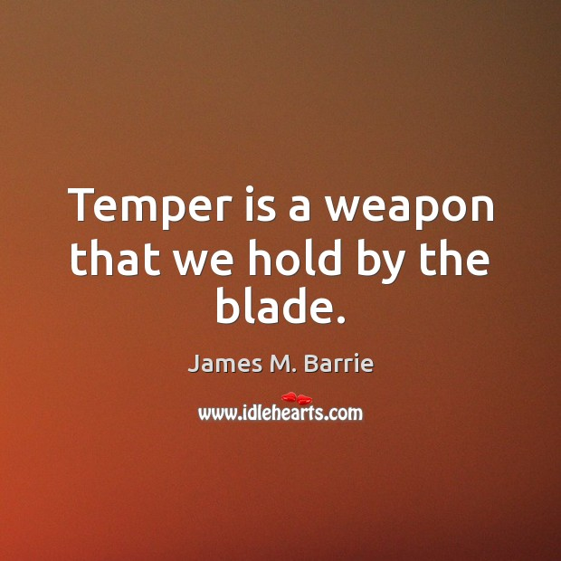 Image, Temper is a weapon that we hold by the blade.