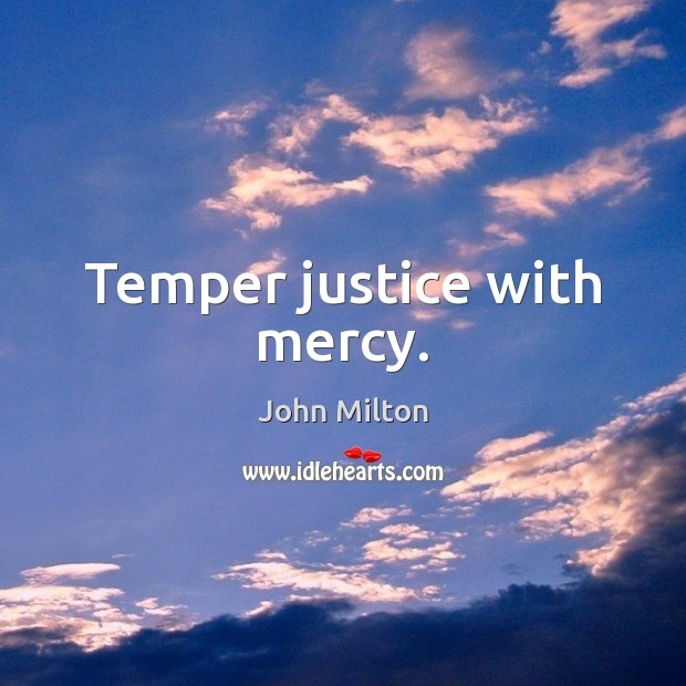 Temper justice with mercy. John Milton Picture Quote