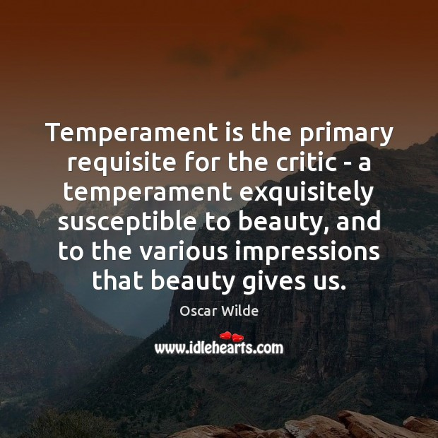 Image, Temperament is the primary requisite for the critic – a temperament exquisitely
