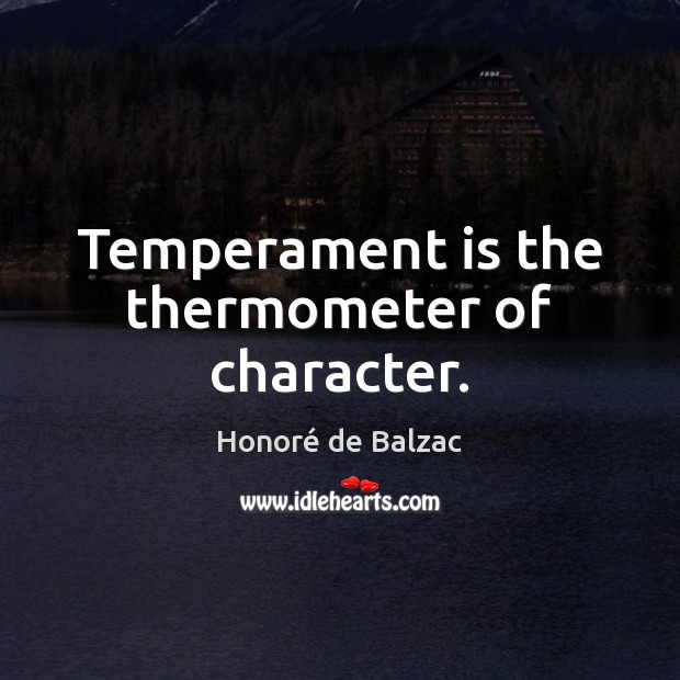Temperament is the thermometer of character. Image