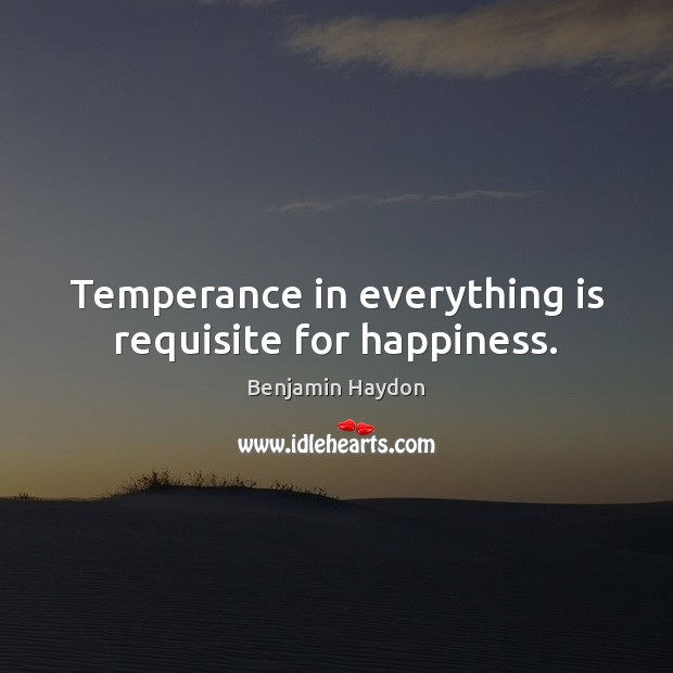 Image, Temperance in everything is requisite for happiness.