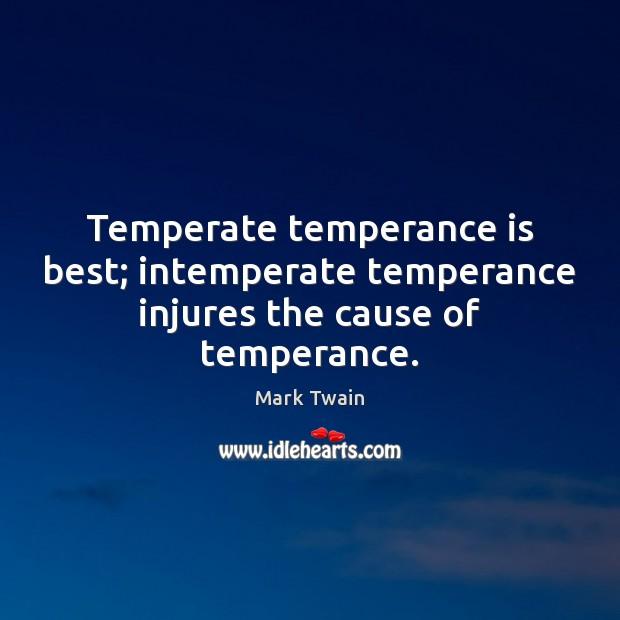 Image, Temperate temperance is best; intemperate temperance injures the cause of temperance.