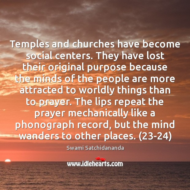 Temples and churches have become social centers. They have lost their original Image