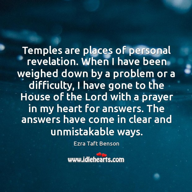 Temples are places of personal revelation. When I have been weighed down Image