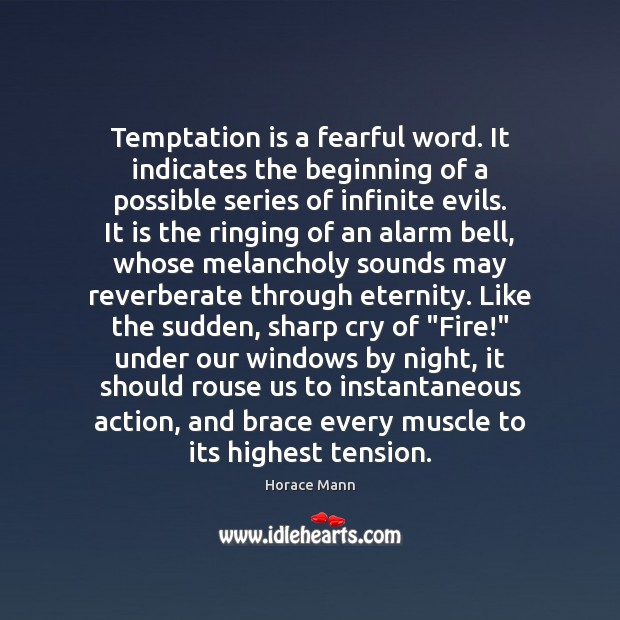 Temptation is a fearful word. It indicates the beginning of a possible Image