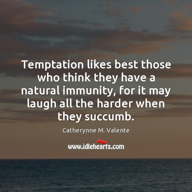 Temptation likes best those who think they have a natural immunity, for Catherynne M. Valente Picture Quote