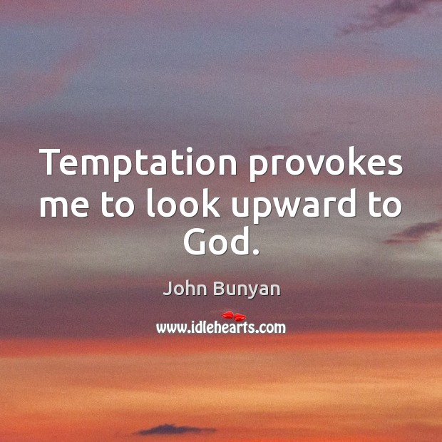 Temptation provokes me to look upward to God. John Bunyan Picture Quote