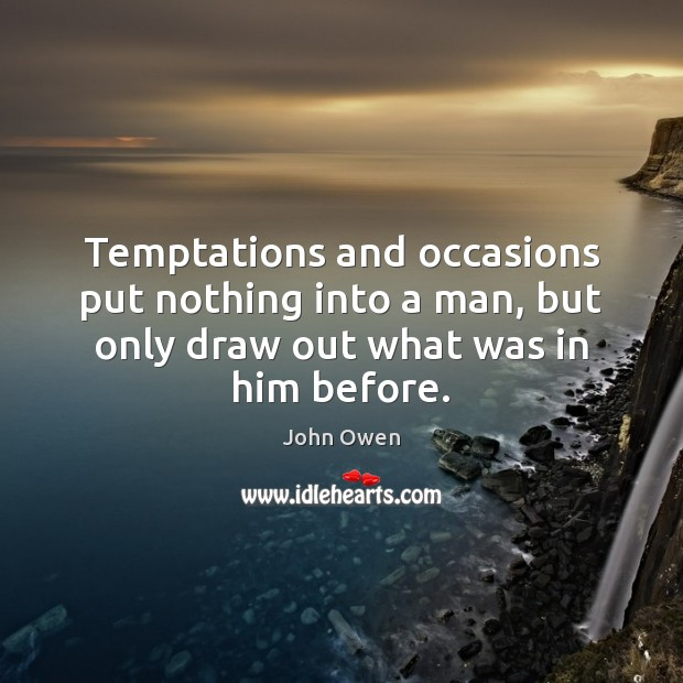 Temptations and occasions put nothing into a man, but only draw out Image