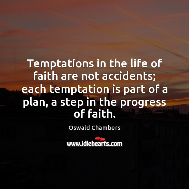 Temptations in the life of faith are not accidents; each temptation is Image