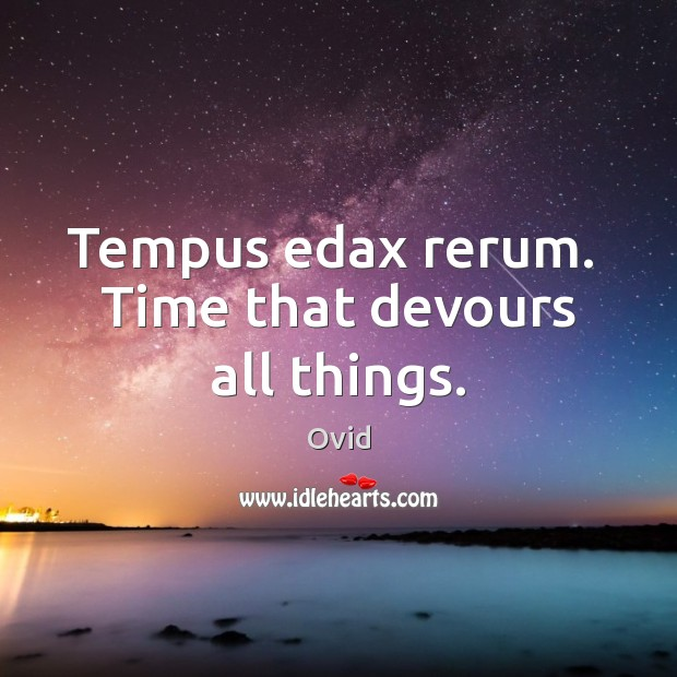 Tempus edax rerum.  Time that devours all things. Image