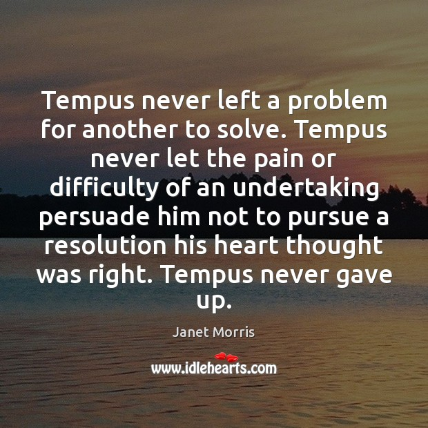 Tempus never left a problem for another to solve. Tempus never let Janet Morris Picture Quote