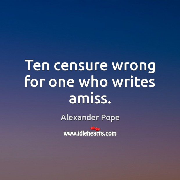 Ten censure wrong for one who writes amiss. Image