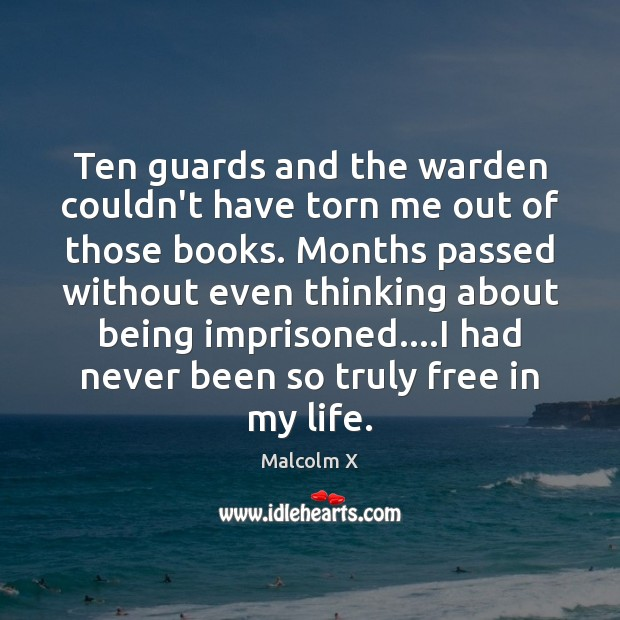Ten guards and the warden couldn't have torn me out of those Malcolm X Picture Quote