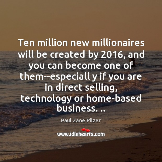 Ten million new millionaires will be created by 2016, and you can become Image