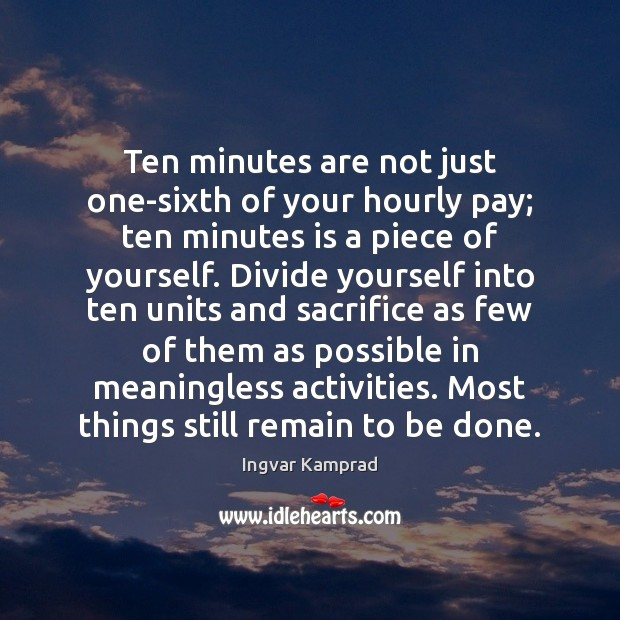 Ten minutes are not just one-sixth of your hourly pay; ten minutes Ingvar Kamprad Picture Quote