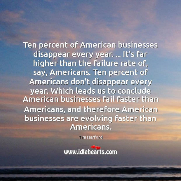 Image, Ten percent of American businesses disappear every year. … It's far higher than