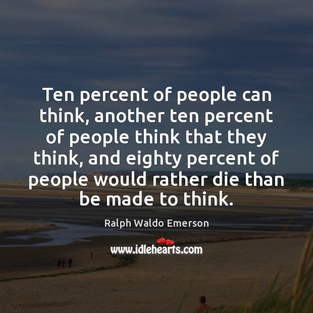 Ten percent of people can think, another ten percent of people think Image