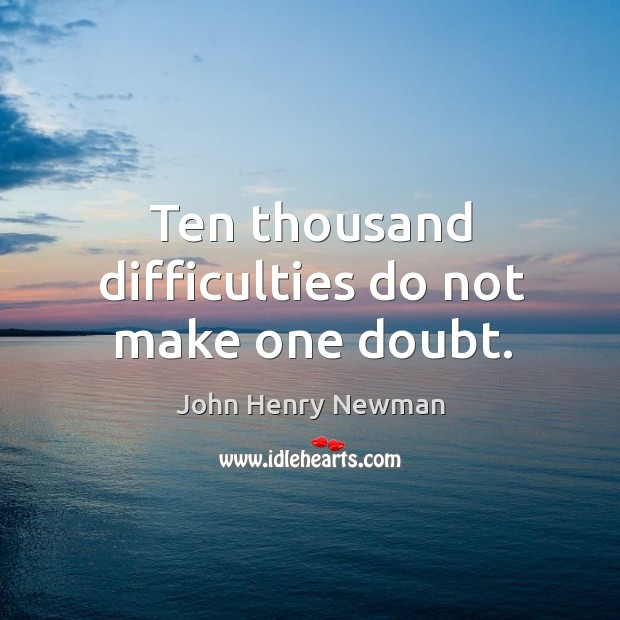 Ten thousand difficulties do not make one doubt. Image