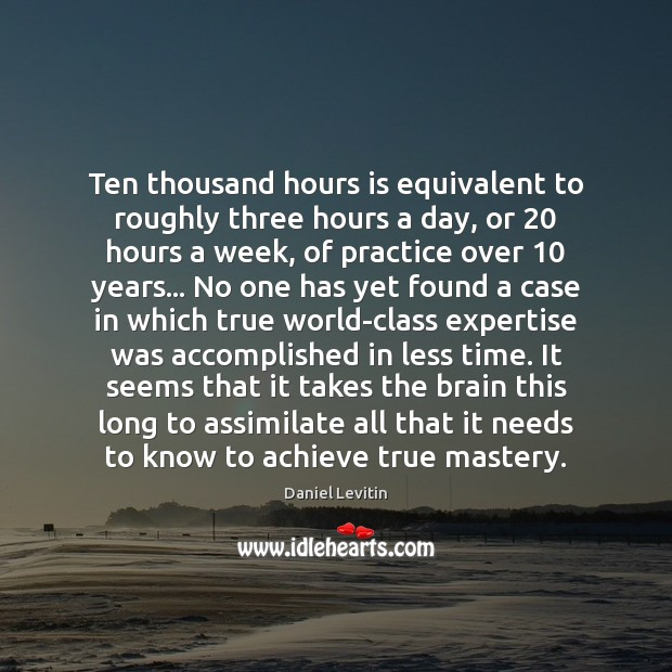 Image, Ten thousand hours is equivalent to roughly three hours a day, or 20
