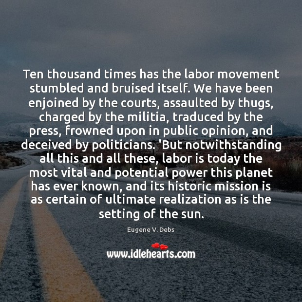 Image, Ten thousand times has the labor movement stumbled and bruised itself. We