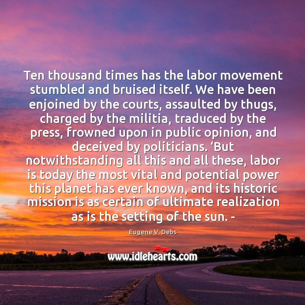 Image, Ten thousand times has the labor movement stumbled and bruised itself.