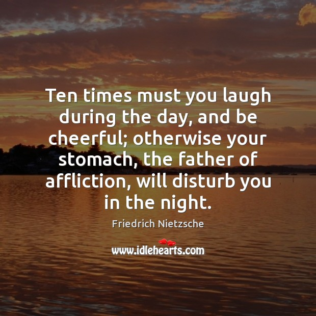 Ten times must you laugh during the day, and be cheerful; otherwise Image
