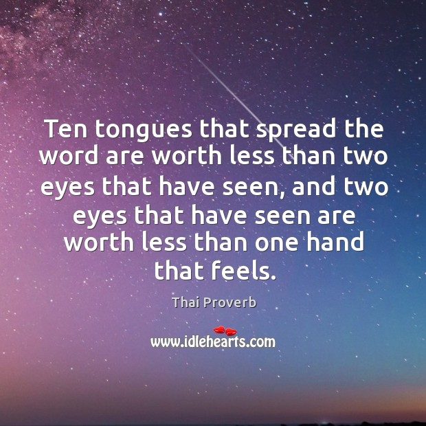 Image, Ten tongues that spread the word are worth less than two eyes that have seen