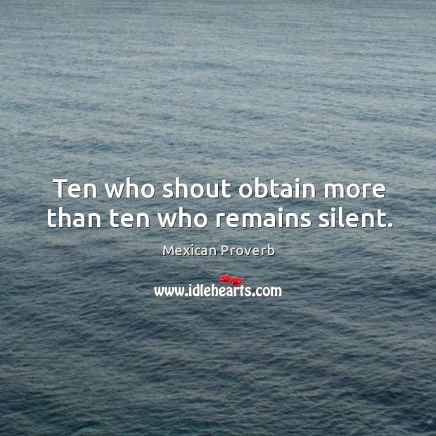 Image, Ten who shout obtain more than ten who remains silent.