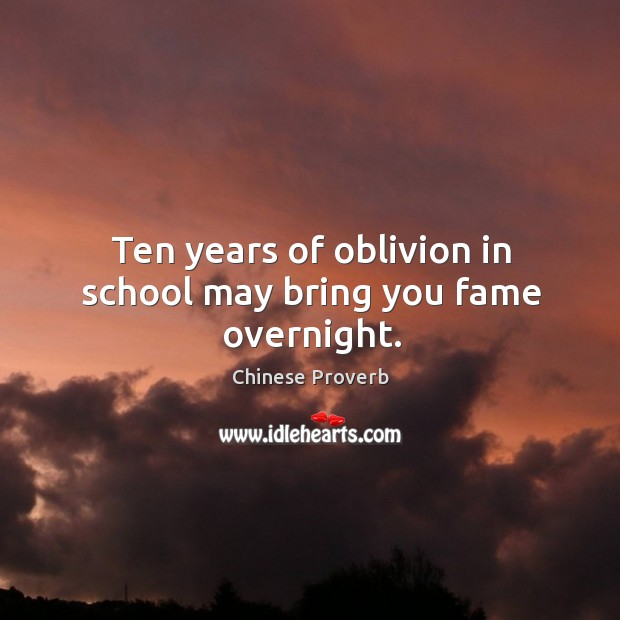 Ten years of oblivion in school may bring you fame overnight. Image