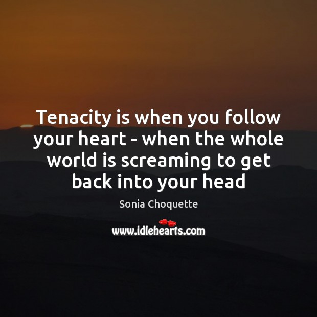 Tenacity is when you follow your heart – when the whole world Image