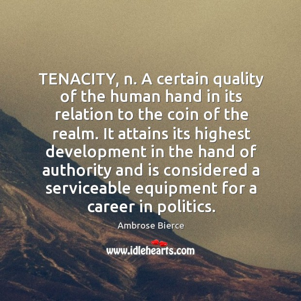 Image, TENACITY, n. A certain quality of the human hand in its relation