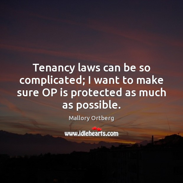 Tenancy laws can be so complicated; I want to make sure OP Mallory Ortberg Picture Quote