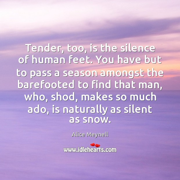 Image, Tender, too, is the silence of human feet. You have but to