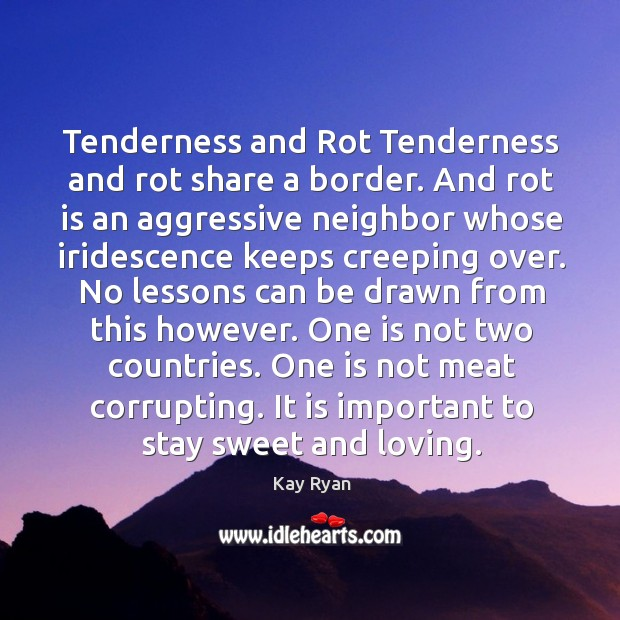 Tenderness and Rot Tenderness and rot share a border. And rot is Image