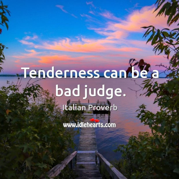 Image, Tenderness can be a bad judge.