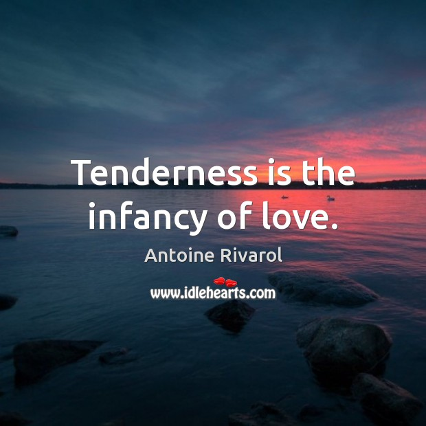 Image, Tenderness is the infancy of love.