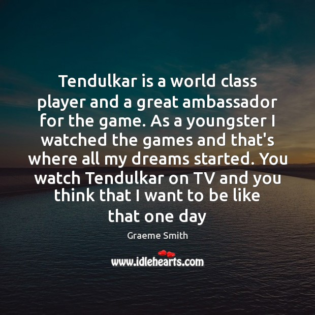 Tendulkar is a world class player and a great ambassador for the Image