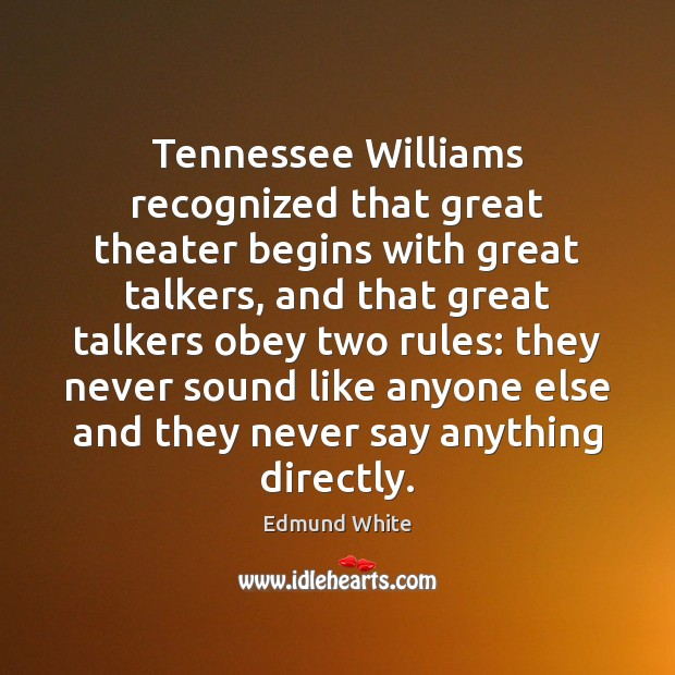 Tennessee Williams recognized that great theater begins with great talkers, and that Image
