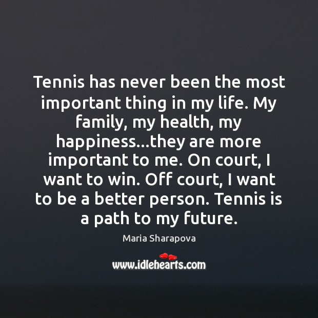 Tennis has never been the most important thing in my life. My Maria Sharapova Picture Quote