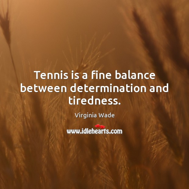 Tennis is a fine balance between determination and tiredness. Image