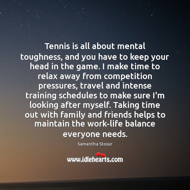 Tennis is all about mental toughness, and you have to keep your Image