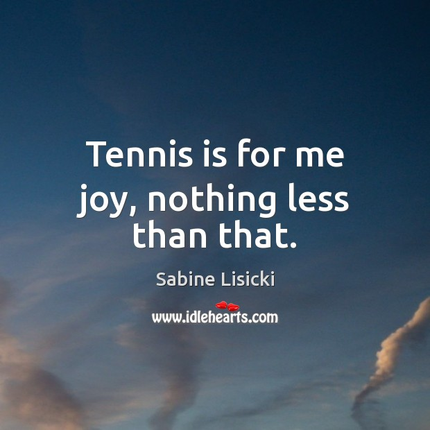 Tennis is for me joy, nothing less than that. Image