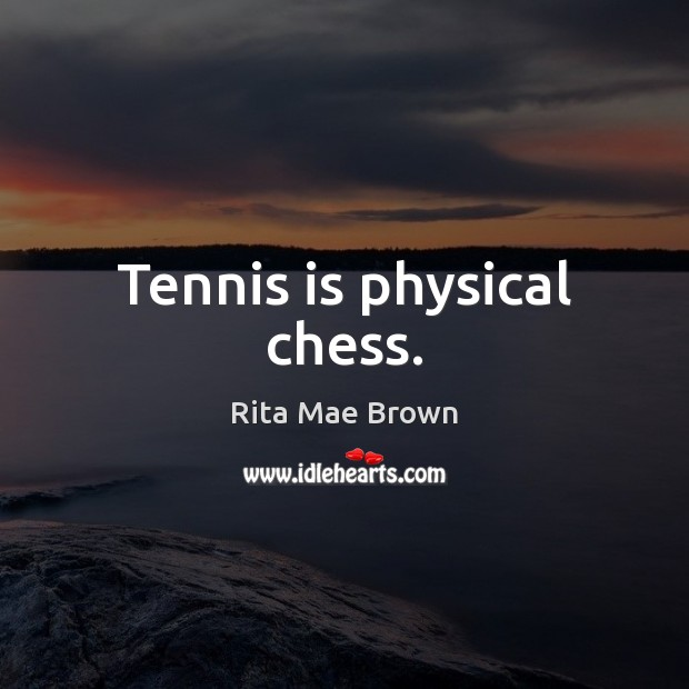 Tennis is physical chess. Rita Mae Brown Picture Quote