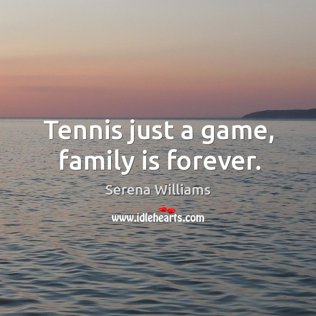 Tennis just a game, family is forever. Image