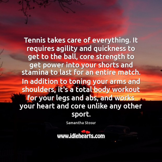 Image, Tennis takes care of everything. It requires agility and quickness to get