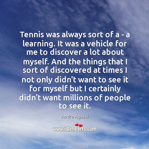 Image, Tennis was always sort of a – a learning. It was a